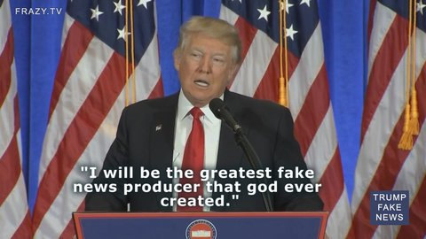 trump-i-will-be-the-greatest-fake-news-producer-that-god-ever-created-preview.jpg